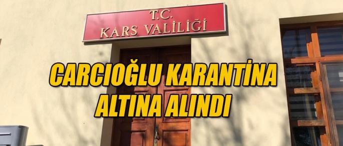 CARCIOĞLU KARANTİNAYA ALINDI