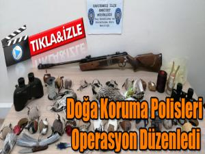 ÇEVRE DOĞA VE HAYVANLARI KORUMA POLİSİ OPERASYON DÜZENLEDİ