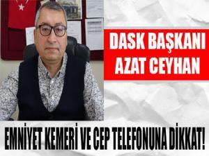 CEYHAN EMNİYET KEMERİ VE CEP TELEFONUNA DİKKAT!