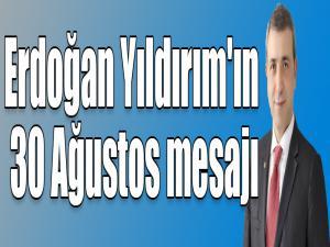 Erdoğan Yıldırım'ın 30 Ağustos mesajı
