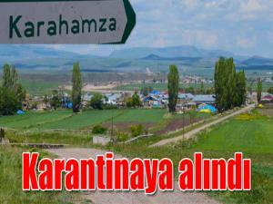 KARAHAMZA KÖYÜ KARANTİNAYA ALINDI