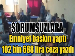 SORUMSUZLARA EMNİYET BASKIN YAPTI 102 BİN 688 LİRA CEZA YAZDI