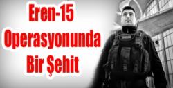Eren-15 Operasyonunda Bir Şehit