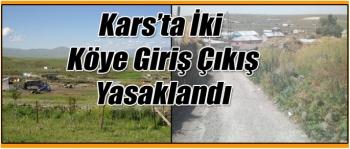 Kars'ta İki Köye Giriş Çıkış Yasaklandı
