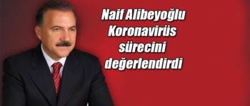 Naif Alibeyoğlu Koronavirüs sürecini değerlendirdi