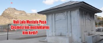 Vali Lala Mustafa Paşa Çeşmesi'nin musluklarını kim kırdı?