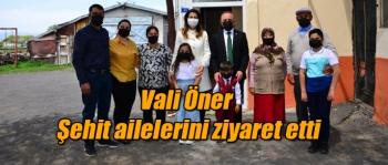 Vali Öner Şehit ailelerini ziyaret etti