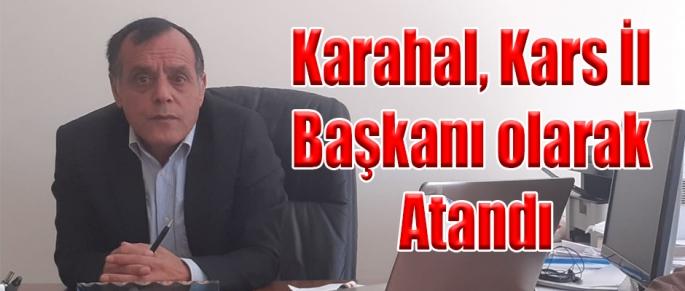 Karahal, Kars İl Başkanı olarak atandı