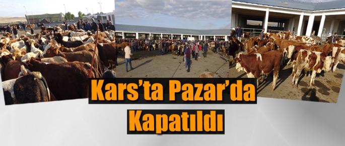 KARS'TA PAZAR'DA KAPATILDI
