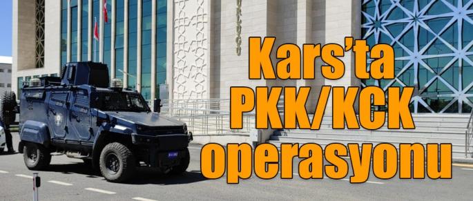 Kars'ta PKK/KCK operasyonu!