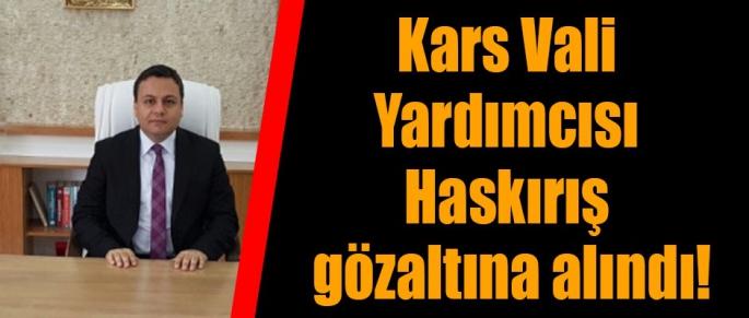 Kars Vali yardımcısı gözaltına alındı