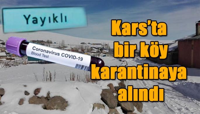 Kars Yayıklı Karantinaya Alındı