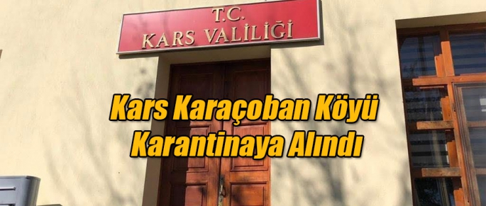 Koronavirüs nedeniyle Karaçoban köyü karantinaya alındı