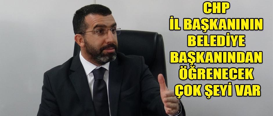 Başkan Çalkın, CHP İl Başkanının, Belediye Başkanından Öğrenecek Çok Şeyi Var
