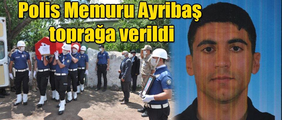 Polis memuru Ayribaş toprağa verildi